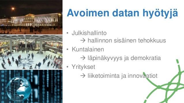 • Julkishallinto  hallinnon sisäinen tehokkuus • Kuntalainen  läpinäkyvyys ja demokratia • Yritykset  liiketoiminta ja ...