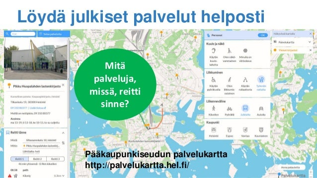 Pääkaupunkiseudun palvelukartta http://palvelukartta.hel.fi/ Löydä julkiset palvelut helposti Mitä palveluja, missä, reitt...