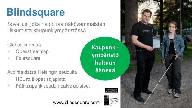 Blindsquare Sovellus, joka helpottaa näkövammaisten liikkumista kaupunkiympäristössä Globaalia dataa • Openstreetmap • Fou...