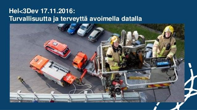 Hel<3Dev 17.11.2016: Turvallisuutta ja terveyttä avoimella datalla