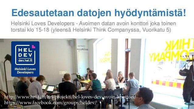 Edesautetaan datojen hyödyntämistä! Helsinki Loves Developers - Avoimen datan avoin konttori joka toinen torstai klo 15-18...