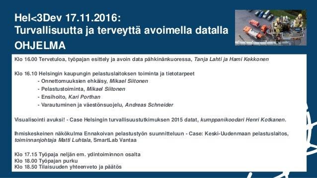 Hel<3Dev 17.11.2016: Turvallisuutta ja terveyttä avoimella datalla OHJELMA Klo 16.00 Tervetuloa, työpajan esittely ja avoi...