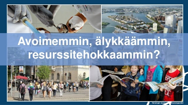 Helsingin kaupungin aineistopankki Avoimemmin, älykkäämmin, resurssitehokkaammin?