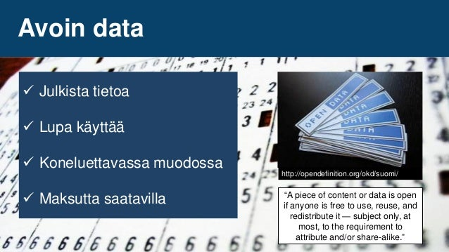 """http://opendefinition.org/okd/suomi/  Julkista tietoa  Lupa käyttää  Koneluettavassa muodossa  Maksutta saatavilla """"A ..."""
