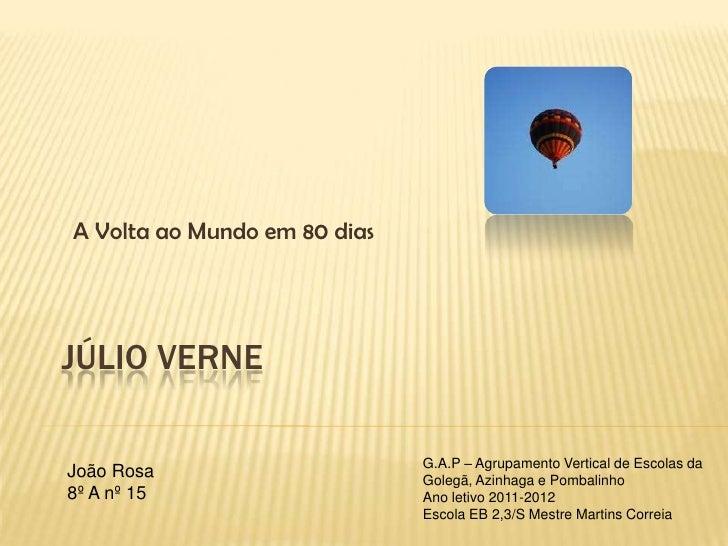A Volta ao Mundo em 80 diasJÚLIO VERNE                              G.A.P – Agrupamento Vertical de Escolas daJoão Rosa   ...