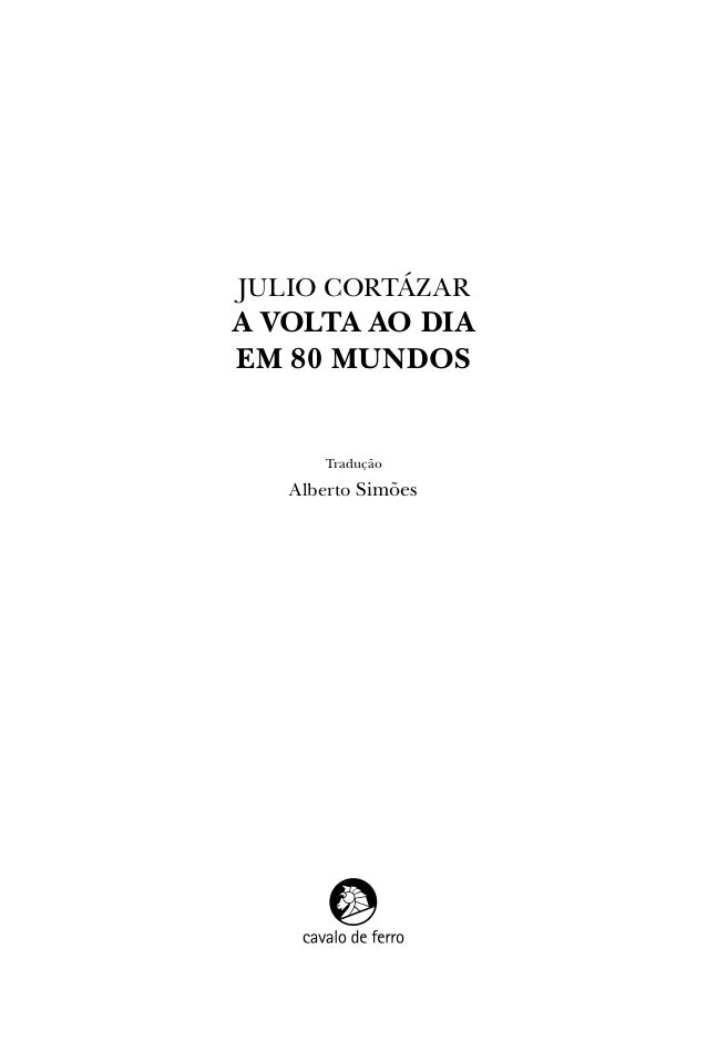 Julio Cortázar A Volta ao Dia em 80 Mundos Tradução Alberto Simões