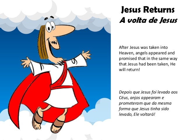 Jesus Returns A volta de Jesus After Jesus was taken into Heaven, angels appeared and promised that in the same way that J...