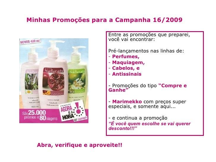 Minhas Promoções para a Campanha 16/2009 <ul><li>Entre as promoções que preparei, você vai encontrar: </li></ul><ul><li>Pr...
