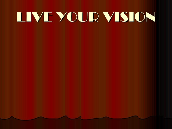 LIVE YOUR VISION