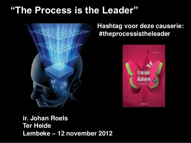 """The Process is the Leader""                       Hashtag voor deze causerie:                       #theprocessistheleader..."