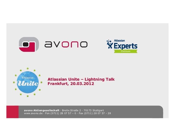 Atlassian Unite – Lightning Talk                 Frankfurt, 20.03.2012avono Aktiengesellschaft · Breite Straße 2 · 70173 S...