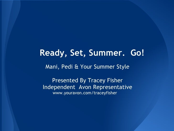 Ready, Set, Summer. Go! Mani, Pedi & Your Summer Style   Presented By Tracey FisherIndependent Avon Representative   www.y...