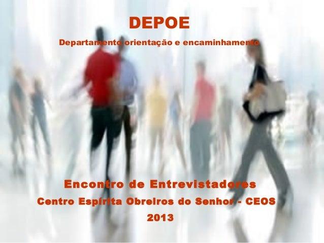 Encontro de Entrevistadores Centro Espírita Obreiros do Senhor - CEOS 2013 DEPOE Departamento orientação e encaminhamento
