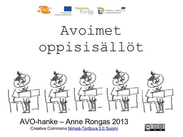 Avoimet     oppisisällötAVO-hanke – Anne Rongas 2013  Creative Commons Nimeä-Tarttuva 3.0 Suomi