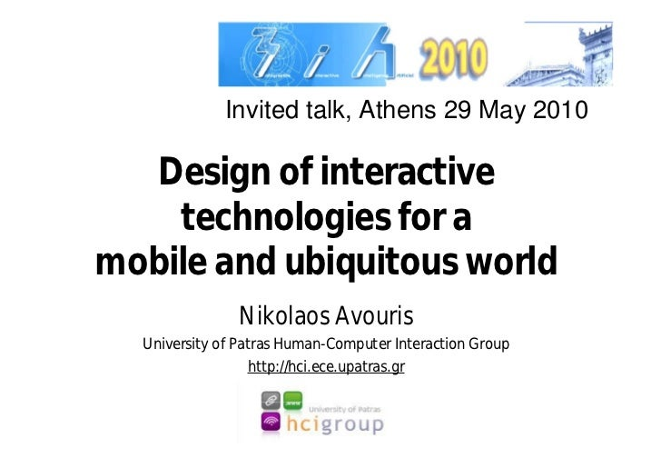 Invited talk, Athens 29 May 2010   Design of interactive    technologies for amobile and ubiquitous world               Ni...