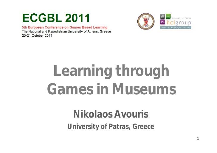 Learning throughGames in Museums   Nikolaos Avouris  University of Patras, Greece                                 1