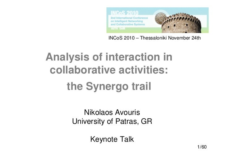 INCoS 2010 – Thessaloniki November 24thAnalysis of interaction in collaborative activities:    the Synergo trail        Ni...