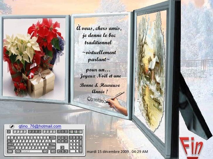 15/12/09 À vous, chers amis, je donne le bec traditionnel  ~virtuellement parlant~ pour un…   Joyeux Noël et une Bonne & ...