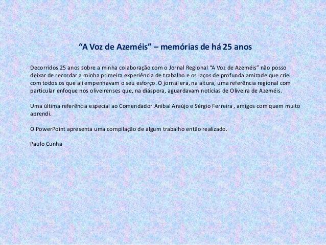 """Decorridos 25 anos sobre a minha colaboração com o Jornal Regional """"A Voz de Azeméis"""" não posso deixar de recordar a minha..."""
