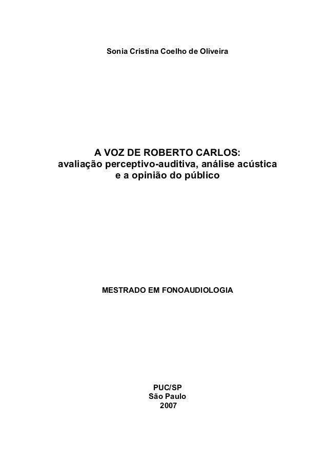 1 Sonia Cristina Coelho de Oliveira A VOZ DE ROBERTO CARLOS: avaliação perceptivo-auditiva, análise acústica e a opinião d...