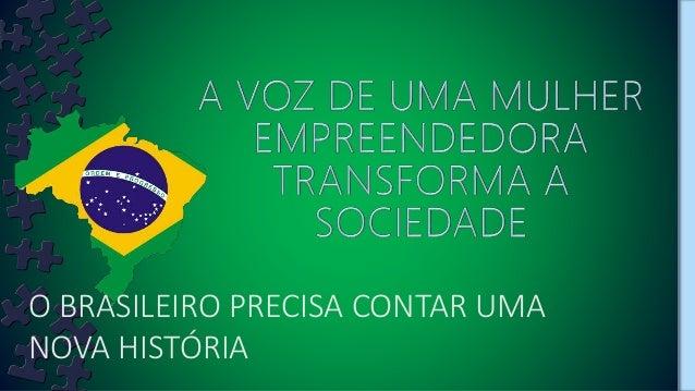 O BRASILEIRO PRECISA CONTAR UMA NOVA HISTÓRIA