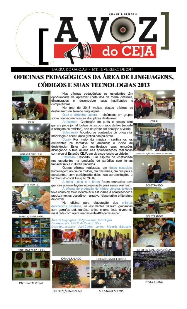 VOLUME 1, EDIÇÃO 3  BARRA DO GARÇAS - MT, FEVEREIRO DE 2014  OFICINAS PEDAGÓGICAS DA ÁREA DE LINGUAGENS, CÓDIGOS E SUAS TE...