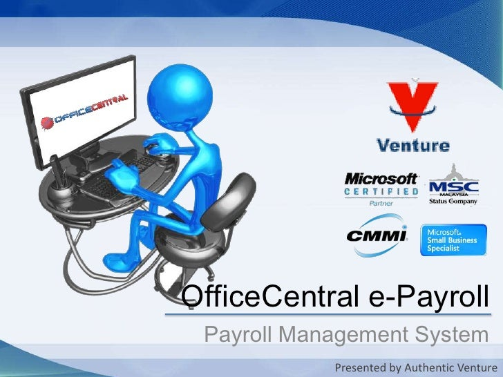 OfficeCentral e-Payroll<br />Payroll Management System<br />Presented by Authentic Venture<br />