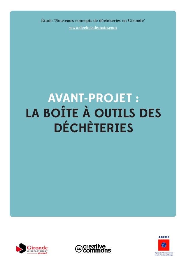 AVANT-PROJET : LA BOÎTE À OUTILS DES DÉCHÈTERIES Étude 'Nouveaux concepts de déchèteries en Gironde' www.dechetsdemain.com
