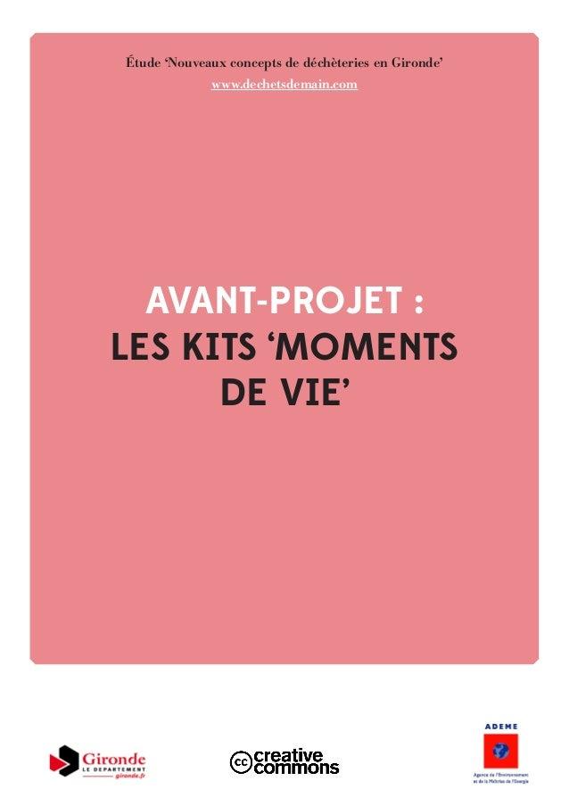 AVANT-PROJET : LES KITS 'MOMENTS DE VIE' Étude 'Nouveaux concepts de déchèteries en Gironde' www.dechetsdemain.com