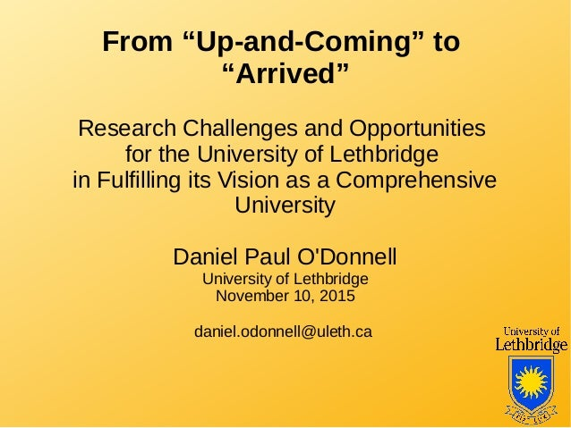 """From """"Up-and-Coming"""" to """"Arrived"""" Research Challenges and Opportunities for the University of Lethbridge in Fulfilling its..."""
