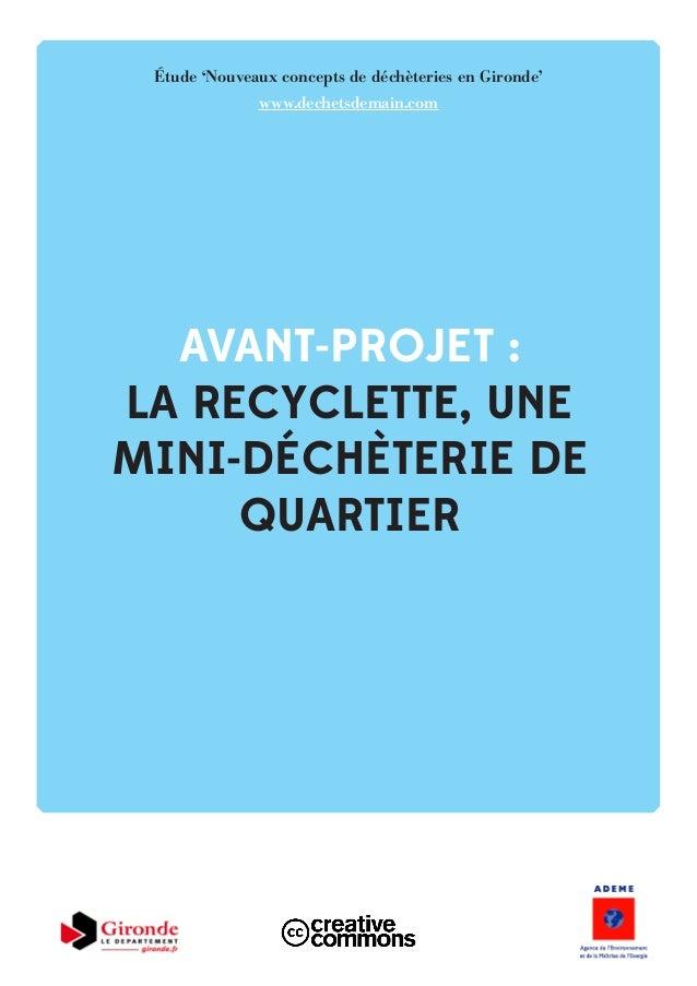 AVANT-PROJET : LA RECYCLETTE, UNE MINI-DÉCHÈTERIE DE QUARTIER Étude 'Nouveaux concepts de déchèteries en Gironde' www.dech...