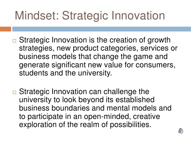 Mindset: Strategic Innovation<br />Strategic Innovation is the creation of growth strategies, new product categories, serv...
