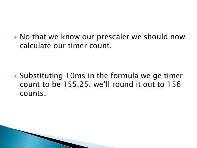 Thus we have to set bits CS01 and CS00 to 1. TCCR0|=1<<CS00|1<<CS01;