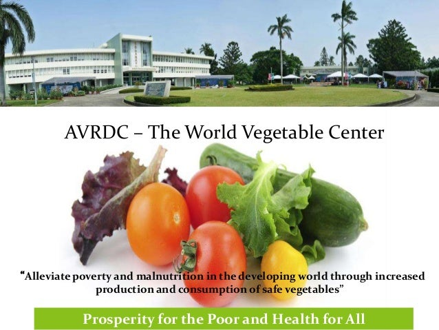 "AVRDC – The World Vegetable Center ""Alleviate poverty and malnutrition in the developing world through increased productio..."