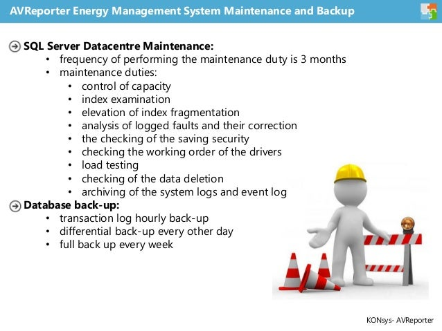 AVReporter Energy Management System Maintenance and Backup SQL Server Datacentre Maintenance: • frequency of performing th...