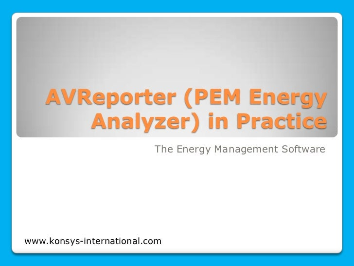 AVReporter (PEM Energy       Analyzer) in Practice                          The Energy Management Softwarewww.konsys-inter...