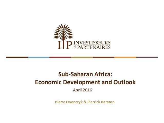 April 2016 Sub-Saharan Africa: Economic Development and Outlook Pierre Ewenczyk & Pierrick Baraton