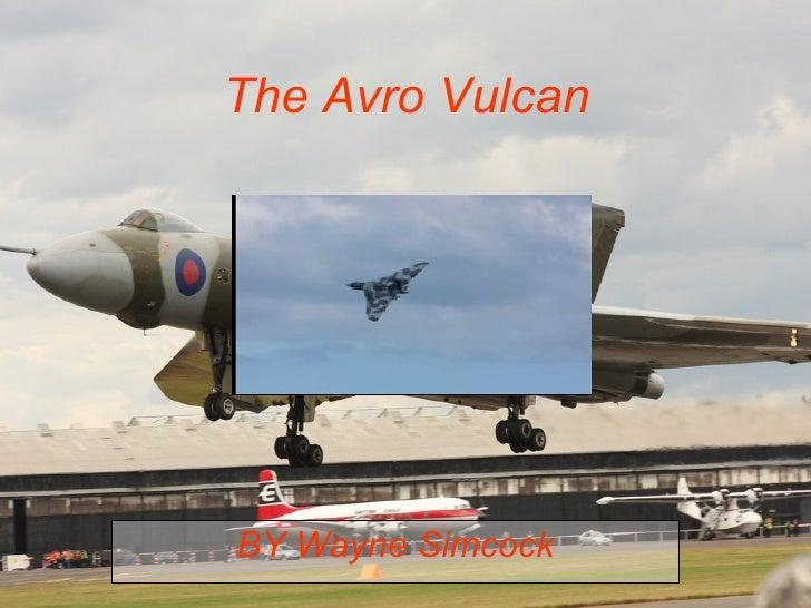 BY Wayne Simcock The Avro Vulcan