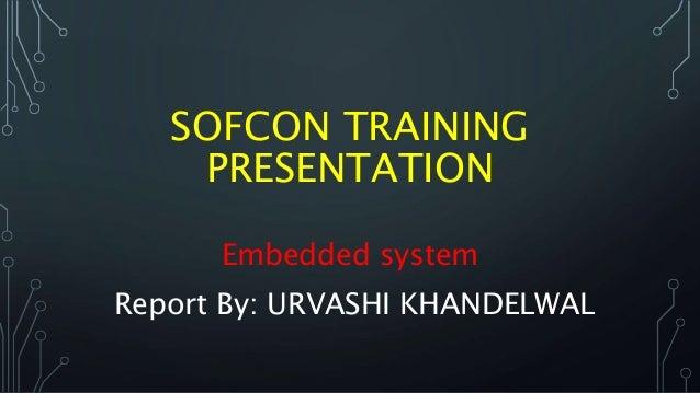 SOFCON TRAINING PRESENTATION Embedded system Report By: URVASHI KHANDELWAL