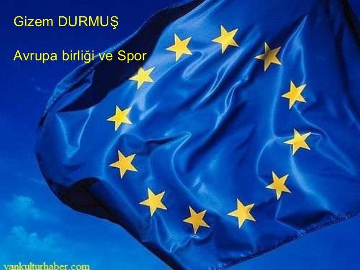 Gizem DURMUŞ Avrupa birliği ve Spor