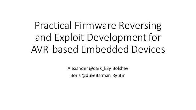 Practical  Firmware  Reversing   and  Exploit  Development  for   AVR-‐based  Embedded  Devices   Ale...