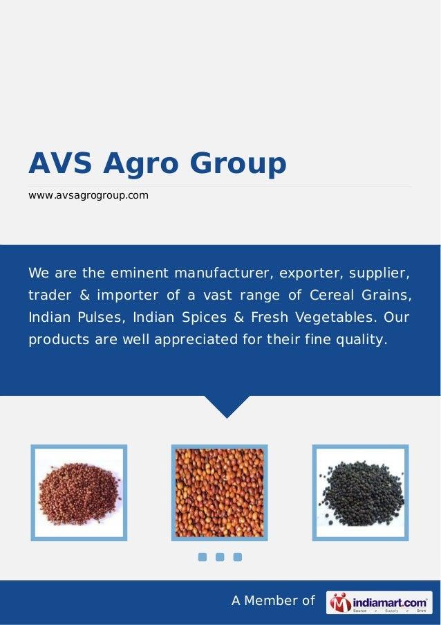 A Member of AVS Agro Group www.avsagrogroup.com We are the eminent manufacturer, exporter, supplier, trader & importer of ...