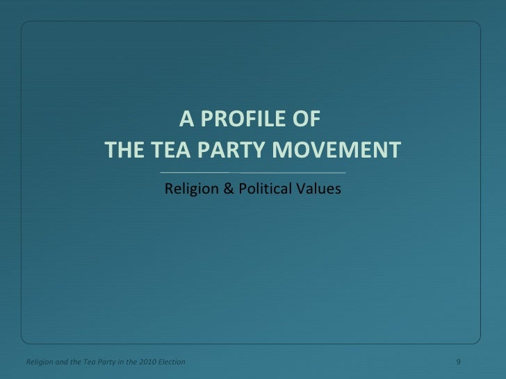 A PROFILE OF  THE TEA PARTY MOVEMENT <ul><li>Religion & Political Values </li></ul>Religion and the Tea Party in the 2010 ...