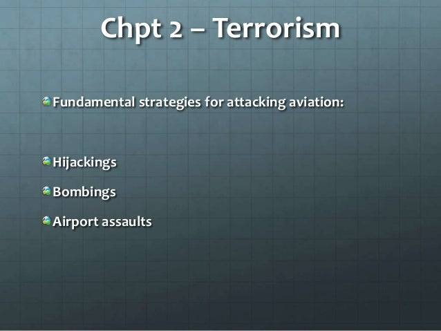 Chpt 2 – TerrorismFundamental strategies for attacking aviation:HijackingsBombingsAirport assaults