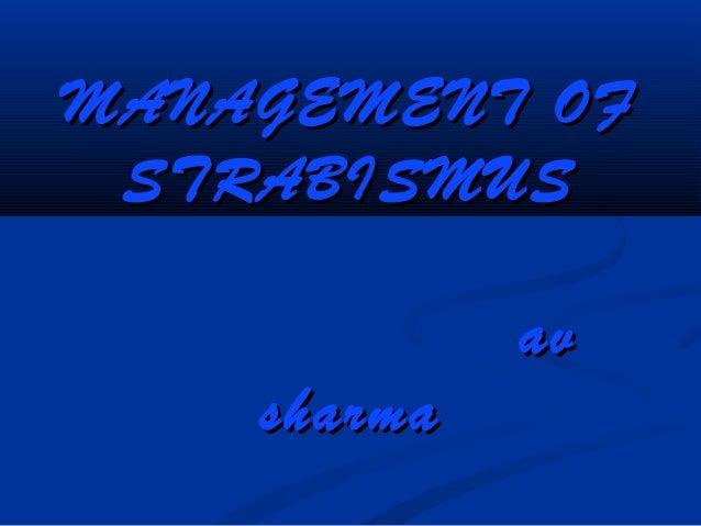 MANAGEMENT OFMANAGEMENT OF STRABISMUSSTRABISMUS avav sharmasharma