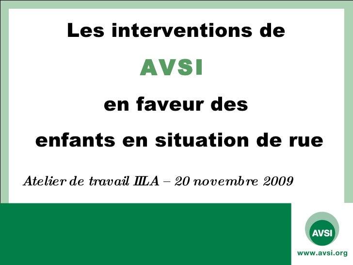 Les interventions de  AVSI   en faveur des  enfants en situation de rue Atelier de travail IILA – 20 novembre 2009