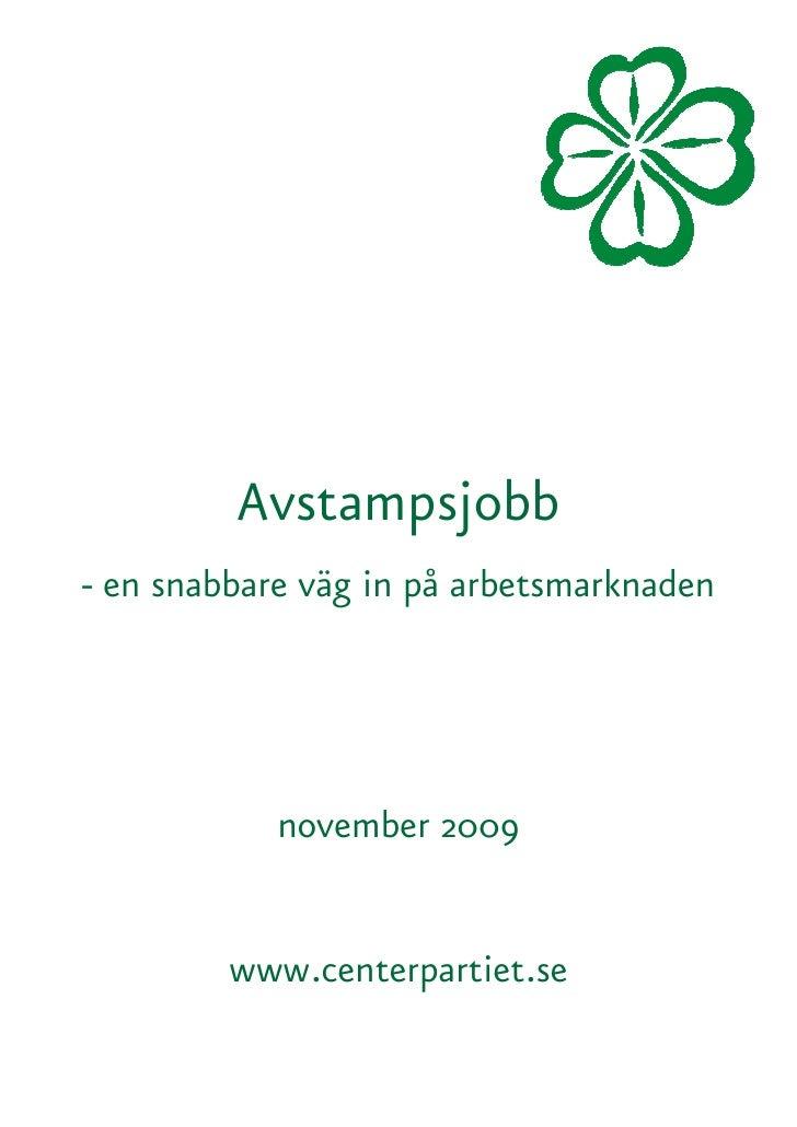 Avstampsjobb - en snabbare väg in på arbetsmarknaden                 november 2009            www.centerpartiet.se