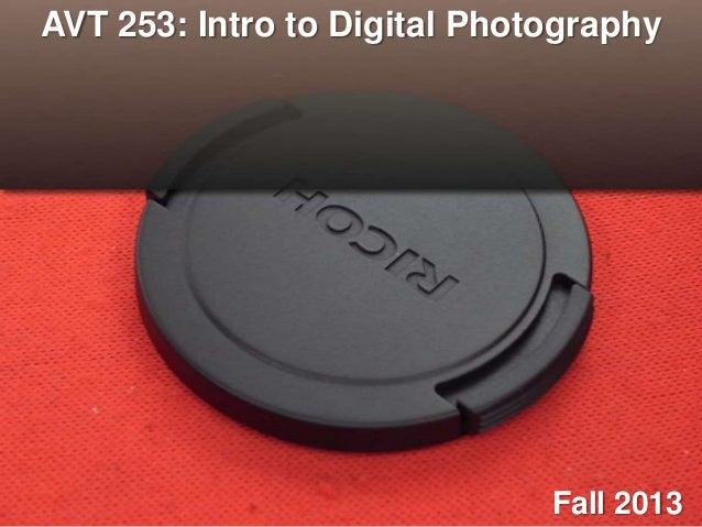 AVT 253: Intro to Digital Photography  Fall 2013