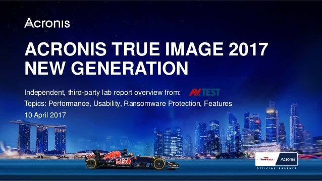 ACRONIS TRUE IMAGE 2017 NEW GENERATION Independent, third-party lab report overview from: Topics: Performance, Usability, ...
