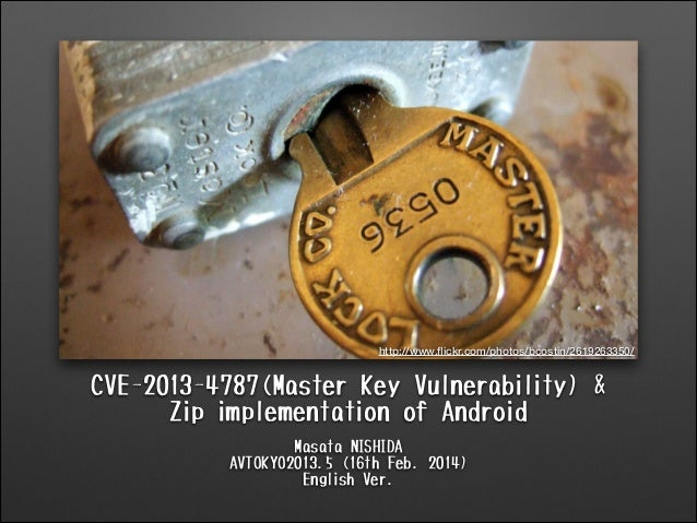 http://www.flickr.com/photos/bcostin/2619263350/  CVE-2013-4787(Master Key Vulnerability) & Zip implementation of Android M...